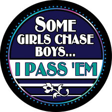 Some Girls Chase Boys I Pass 'Em - MINI Cooper Magnetic Grill Grille Badge