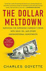 The Dollar Meltdown: Surviving the Impending Currency Crisis with Gold, Oil, and Other Unconventional Investments by Charles Goyette (Paperback, 2010)