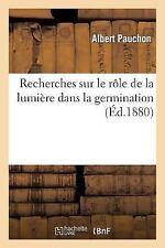 Sciences: Recherches Sur le Role de la Lumiere Dans la Germination by Albert...