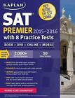 Kaplan SAT Premier 2015-2016 with 8 Practice Tests: Book + Online + DVD + Mobile by Kaplan (Mixed media product, 2015)