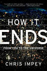 How it Ends: From You to the Universe by Chris Impey (Paperback, 2011)