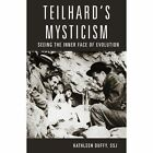 Teilhard's Mysticism: Seeing the Inner Face of Evolution by Kathleen Duffy (Paperback, 2014)