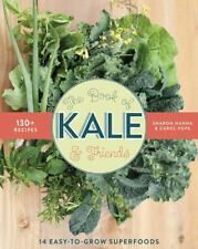 The Book of Kale and Friends: 14 Easy-to-Grow Superfoods with 130+ Recipes by H