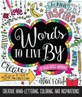 Words to Live by: Creative Hand-Lettering, Coloring, and Inspirations by Dawn Nicole Warnaar (Paperback, 2016)