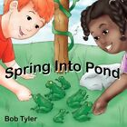 Spring Into Pond 9781434306760 by Bob Tyler Paperback