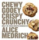 Chewy, Gooey, Crispy, Crunchy: Melt-in-Your-Mouth Cookies by Alice Medrich (Paperback, 2010)