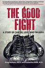 The Good Fight: A Story of Cancer, Love, and Triumph by Katherine Roth M D, Greg Holmes Ph D (Paperback / softback, 2013)