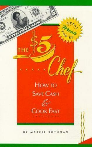 The Five Dollar Chef : How to Save Cash and Cook Fast