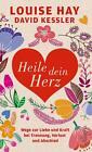Heile dein Herz von Louise Hay und David Kessler (2014, Gebundene Ausgabe)