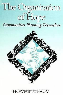 Organization of Hope : Communities Planning Themselves Hardcover Howell S. Baum