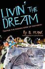 Livin' the Dream: Testing the Ragged Edge of Machismo by B Frank (Paperback / softback, 2010)