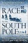 The Race for the South Pole: In Their Own Words by Roland Huntford (Hardback, 2010)
