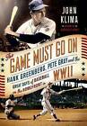 The Game Must Go on: Hank Greenberg, Pete Gray, and the Great Days of Baseball on the Home Front in WWII by John Klima (Hardback, 2015)