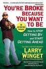 You're Broke Because You Want To Be: How to Stop Getting By and Start Getting Ahead by Larry Winget (Paperback, 2009)