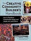 The Creative Community Builder's Handbook How to Transform Communities Using Lo