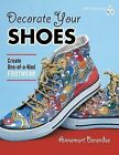 Decorate Your Shoes: Create One-Of-A-Kind Footwear by Annemart Berendse (Paperback / softback, 2012)