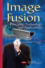 Image Fusion: Principles, Technology & Applications by Nova Science Publishers Inc (Hardback, 2015)