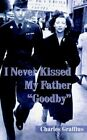 I Never Kissed My Father Goodby 9781420876581 Book P H