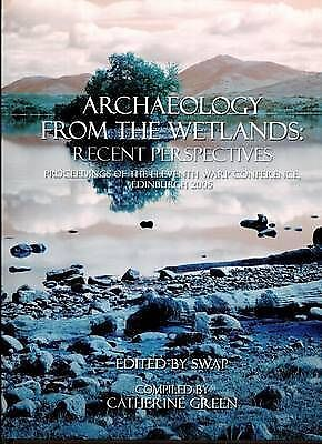 Archaeology from the Wetlands: Recent Perspectives: Proceedings of the 11th...