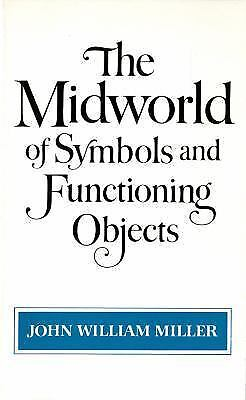 The Midworld Of Symbols And Functioning Objects John, Miller William Paperback