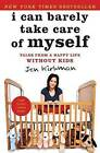 I Can Barely Take Care of Myself: Tales from a Happy Life Without Kids by Jen Kirkman (Paperback / softback, 2014)
