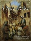 A Piece of Silver: A Story of Christ by Clark Burbidge (Hardback, 2012)