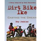 Dirt Bike Ike Casting The Dream by Roy Jenkins 1438914857 Authorhouse 2008