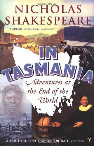 In Tasmania: Adventures at the End of the World By Nicholas Shakespeare