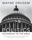 Politics - According to the Bible: A Comprehensive Resource for Understanding Modern Political Issues in Light of Scripture by Wayne A. Grudem (Hardback, 2010)