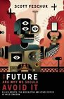 The Future and Why We Should Avoid it: Killer Robots, the Apocalypse and Other Topics of Mild Concern by Scott Feschuk (Paperback, 2015)