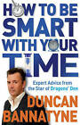 How To Be Smart With Your Time: Expert Advice from the Star of Dragons' Den by Duncan Bannatyne (Paperback, 2009)