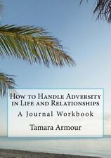 How to Handle Adversity in Life and Relationships by Tamara Armour (2016,...