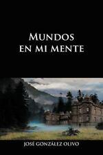 Mundos en Mi Mente by Jose Gonzalez Olivo (2012, Paperback)