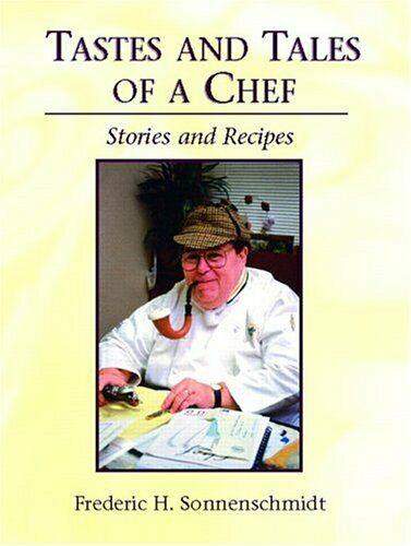 Tastes and Tales of a Chef : Stories and Recipes by Sonnenschmidt, Frederic H.