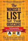 The Mindset List of the Obscure: 74 Famously Forgotten Icons from A to Z by Tom McBride, Ron Nief (Paperback / softback, 2014)
