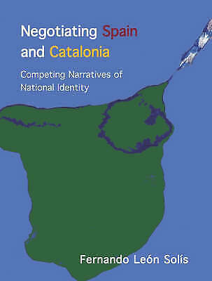 Negotiating Spain and Catalonia: Competing Narratives of National Identity by S