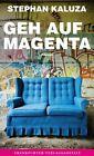 Geh auf Magenta von Stephan Kaluza (2013, Gebundene Ausgabe)