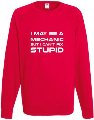 I May Be A Mechanic But I Can/'t Fix Stupid Sweatshirt Funny Jumper Comedy Gift