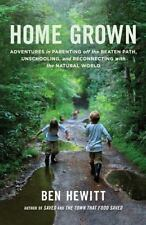 Home Grown : Adventures in Parenting off the Beaten Path, Unschooling, and Reconnecting with the Natural World by Ben Hewitt (2014, Paperback)