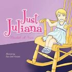 Just Juliana by Elizabeth a Vucic 9781456841676 Paperback 2010