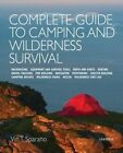 Complete Guide to Camping and Wilderness Survival: Backpacking * Equipment and Tools * Ropes and Knots * Boating * Tracking * Fire Building * Navigation * Pathfinding * Shelter Building * Wildnerness First Aid * Rescue by Vin T. Sparano (Paperback, 2016)