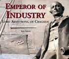 Emperor of Industry: Lord Armstrong of Cragside by Ken Smith (Paperback, 2005)