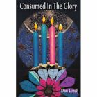 Consumed in The Glory 9781420876666 by Dan Lynch Paperback
