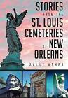 Stories from the St. Louis Cemeteries of New Orleans by Sally Asher (Paperback / softback, 2015)