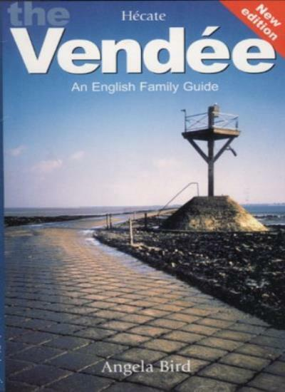 English Family Guide to the Vendee and Surrounding Area By Angela Bird