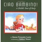 Ciao Bambino a Child's Tour of Italy 9781420800821 by Danna Troncatty Leahy