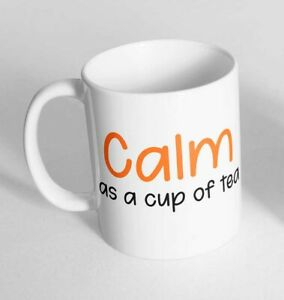 Calm As A Cup Printed Cup Ceramic Novelty Mug Funny Gift 11