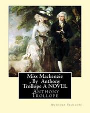 Miss Mackenzie , by Anthony Trollope a NOVEL by Anthony Trollope (2016,...