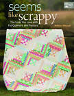 Seems Like Scrappy: The Look You Love with Fat Quarters and Precuts by Rebecca Silbaugh (Paperback / softback, 2015)