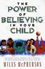 The Power of Believing in Your Child: Unleash Your Power as a Parent to Help You